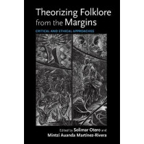 Theorizing Folklore from the Margins: Critical and Ethical Approaches by Solimar Otero, 9780253056078