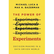 The Power of Experiments: Decision Making in a Data-Driven World by Michael Luca, 9780262542272