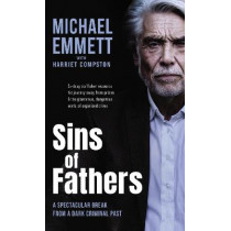 Sins of Fathers: A Spectacular Break from a Dark Criminal Past by Michael Emmett, 9780310112600