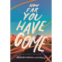 How Far You Have Come: Musings on Beauty and Courage by Morgan Harper Nichols, 9780310456599
