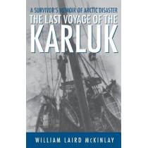 The Last Voyage of the Karluk: A Survivor's Memoir of Arctic Disaster by William Laird McKinlay, 9780312206550