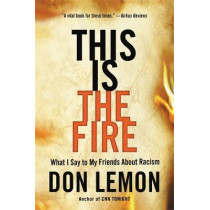 This Is the Fire by Don Lemon, 9780316257572