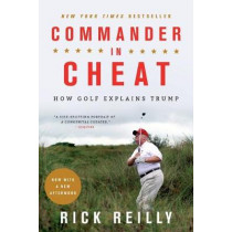 Commander in Cheat: How Golf Explains Trump by Rick Reilly, 9780316528030