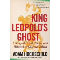 King Leopold's Ghost: A Story of Greed, Terror, and Heroism in Colonial Africa by Adam Hochschild, 9780358212508