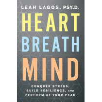 Heart Breath Mind: Train Your Heart to Conquer Stress and Achieve Success by Dr Leah Lagos, 9780358561934