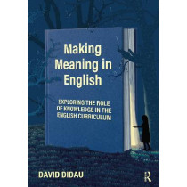 Making Meaning in English: The Role of Knowledge in the Curriculum by David Didau, 9780367611118