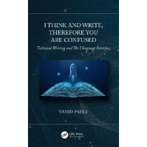 I Think and Write, Therefore You Are Confused: Tehnical Writing and The Language Interface by Vahid Paeez, 9780367754402