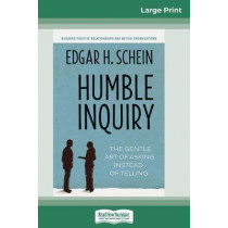 Humble Inquiry: The Gentle Art of Asking Instead of Telling (16pt Large Print Edition) by Edgar H Schein, 9780369308443