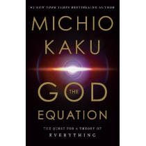 The God Equation: The Quest for a Theory of Everything by Michio Kaku, 9780385542746