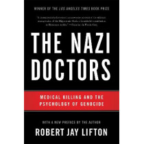 The Nazi Doctors (Revised Edition): Medical Killing and the Psychology of Genocide by Robert Jay Lifton, 9780465093397