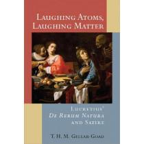 Laughing Atoms, Laughing Matter: Lucretius' De Rerum Natura and Satire by T. H. M. Gellar-Goad, 9780472131808