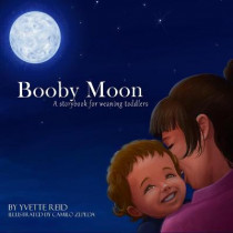 Booby Moon: A weaning book for toddlers. Creating magic, wonder and ritual for a more joyful experience for all by Camilo Zepeda, 9780473581497