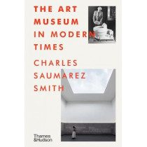 The Art Museum in Modern Times by Charles Saumarez Smith, 9780500022436