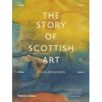 The Story of Scottish Art by Lachlan Goudie, 9780500239612