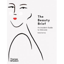 The Beauty Brief: An Insider's Guide to Skincare by Katie Service, 9780500295465