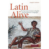 Latin Alive: The Survival of Latin in English and the Romance Languages by Joseph B. Solodow, 9780521734189