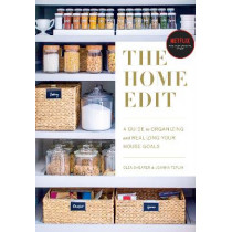 The Home Edit: A Guide to Organizing and Realizing Your House Goals (Includes Refrigerator Labels) by Clea Shearer, 9780525572640