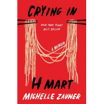 Crying in H Mart: A Memoir by Michelle Zauner, 9780525657743