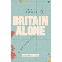 Britain Alone: The Path from Suez to Brexit by Philip Stephens, 9780571341771