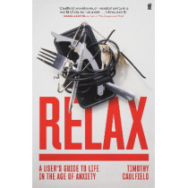 Relax: A User's Guide to Life in the Age of Anxiety by Timothy Caulfield, 9780571365159