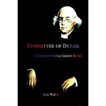 Committee of Detail A Constitutional Ghost Story by Sam Walker, 9780578707419