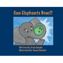 Can Elephants Bowl? by Ernie Snyder, 9780578734880