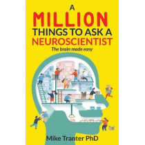 A Million Things To Ask A Neuroscientist: The brain made easy by Jodi Barnard, 9780578861692