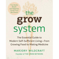 The Grow System: True Wealth Comes from the Ground by Marjory Wildcraft, 9780593330364