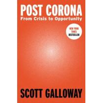 Post Corona: From Crisis to Opportunity by Scott Galloway, 9780593332214