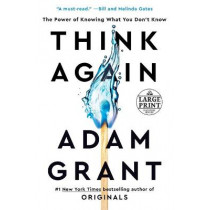 Think Again: The Power of Knowing What You Don't Know by Adam Grant, 9780593395783