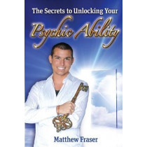The Secrets to Unlocking Your Psychic Ability by Matthew Fraser, 9780615959658