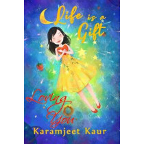 Life is a Gift: Loving You by Karamjeet Kaur, 9780646824338