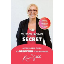 The Outsourcing Secret: A stress-free guide to growing your business by Rosie Shilo, 9780648413516