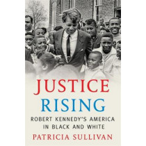 Justice Rising: Robert Kennedy's America in Black and White by Patricia Sullivan, 9780674737457