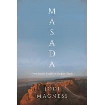 Masada: From Jewish Revolt to Modern Myth by Jodi Magness, 9780691167107