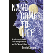 Nano Comes to Life: How Nanotechnology Is Transforming Medicine and the Future of Biology by Sonia Contera, 9780691168807