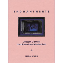 Enchantments: Joseph Cornell and American Modernism by Marci Kwon, 9780691181400