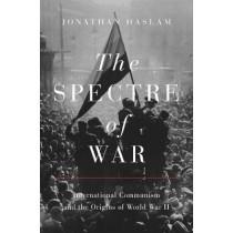 The Spectre of War: International Communism and the Origins of World War II by Jonathan Haslam, 9780691182650