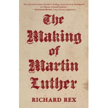The Making of Martin Luther by Richard Rex, 9780691196862