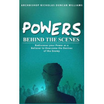 Powers Behind the Scenes by Archbishop Nicholas Duncan-Williams, 9780692542132