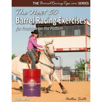 The Next 50 Barrel Racing Exercises for Precision on the Pattern by Heather A Smith, 9780692835913