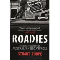 Roadies: The Secret History of Australian Rock'n'Roll by Stuart Coupe, 9780733638749