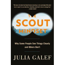 The Scout Mindset: Why Some People See Things Clearly and Others Don't by Julia Galef, 9780735217553