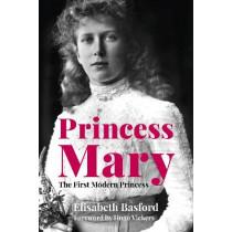 Princess Mary: The First Modern Princess by Elisabeth Basford, 9780750992619