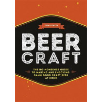 Beer Craft: The no-nonsense guide to making and enjoying damn good craft beer at home by Jon Finch, 9780751569377