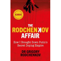 The Rodchenkov Affair: How I Brought Down Russia's Secret Doping Empire by Grigory Rodchenkov, 9780753553336