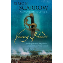Young Bloods (Wellington and Napoleon 1) by Simon Scarrow, 9780755324347
