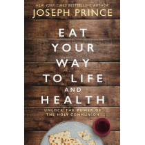 Eat Your Way To Life And Health: Unlock The Power Of The Holy Communion by Joseph Prince, 9780785229278