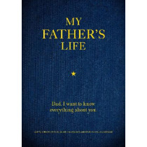 My Father's Life: Dad, I Want to Know Everything About You by Editors of Chartwell Books, 9780785839101