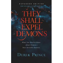 They Shall Expel Demons: What You Need to Know about Demons--Your Invisible Enemies by Derek Prince, 9780800799601